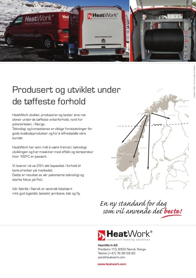 HeatWork utvikler, produserer og tester sine ma- skiner under de tøffeste vinterforhold, nord for polarsirkelen, i Norge. ...