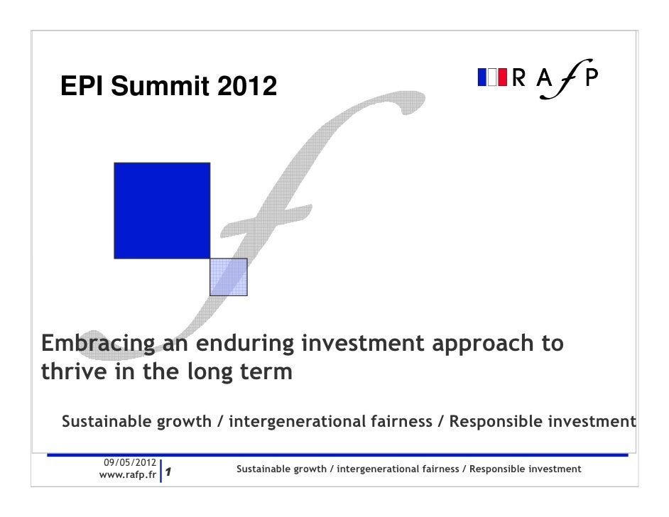 EPI Summit 2012Embracing an enduring investment approach tothrive in the long term Sustainable growth / intergenerational ...