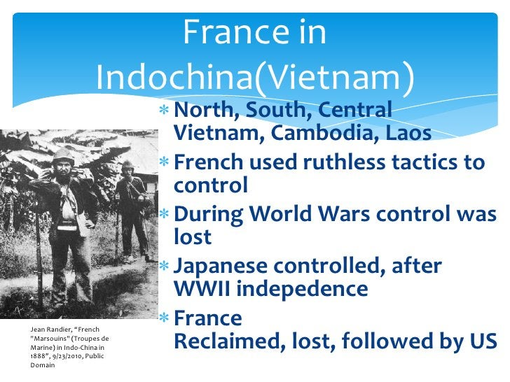 North, South, Central Vietnam, Cambodia, Laos<br />French used ruthless tactics to control<br />During World Wars control ...