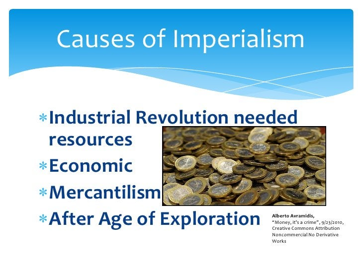 Industrial Revolution needed resources<br />Economic <br />Mercantilism<br />After Age of Exploration<br />Causes of Imper...