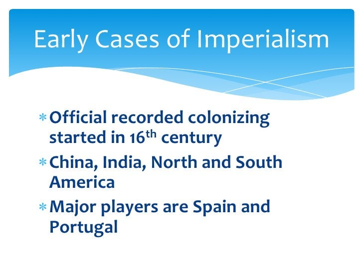 Official recorded colonizing started in 16th century<br />China, India, North and South America<br />Major players are Spa...
