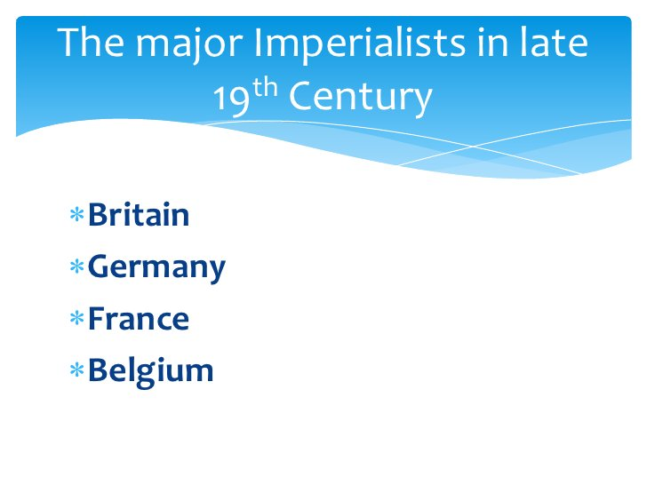 Britain<br />Germany<br />France<br />Belgium<br />The major Imperialists in late 19th Century<br />