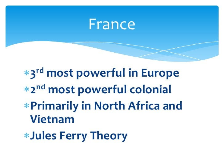 3rd most powerful in Europe<br />2nd most powerful colonial<br />Primarily in North Africa and Vietnam<br />Jules Ferry Th...