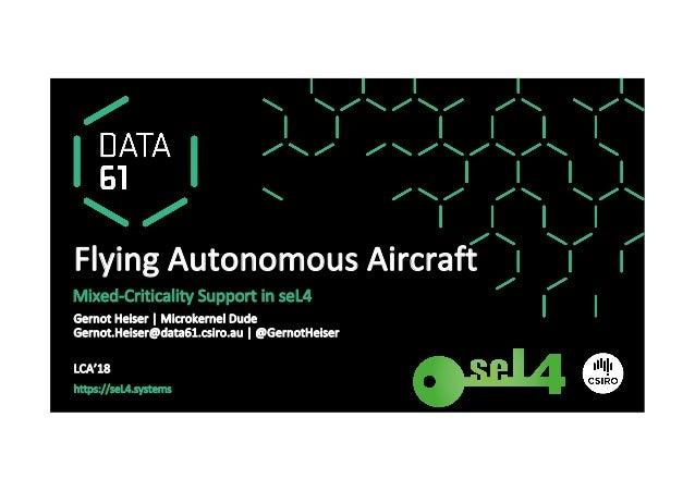 https://seL4.systems GernotHeiser|MicrokernelDude Gernot.Heiser@data61.csiro.au|@GernotHeiser  LCA'18 FlyingAu...