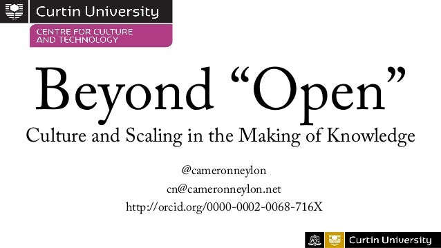 """Beyond """"Open"""" Culture and Scaling in the Making of Knowledge @cameronneylon cn@cameronneylon.net http://orcid.org/0000-000..."""