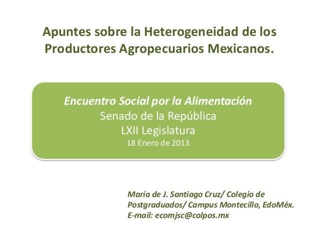 Apuntes sobre la Heterogeneidad de losProductores Agropecuarios Mexicanos.María de J. Santiago Cruz/ Colegio dePostgraduad...
