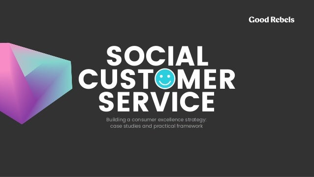SOCIAL CUSTOMER SERVICEBuilding a consumer excellence strategy: 