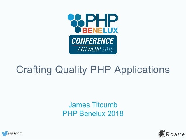 @asgrim Crafting Quality PHP Applications James Titcumb PHP Benelux 2018