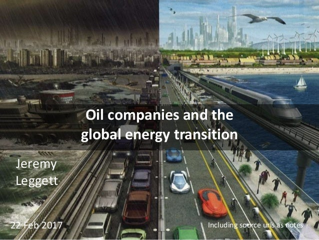 Oil companies and the global energy transition Including source urls as notes Jeremy Leggett 22 Feb 2017
