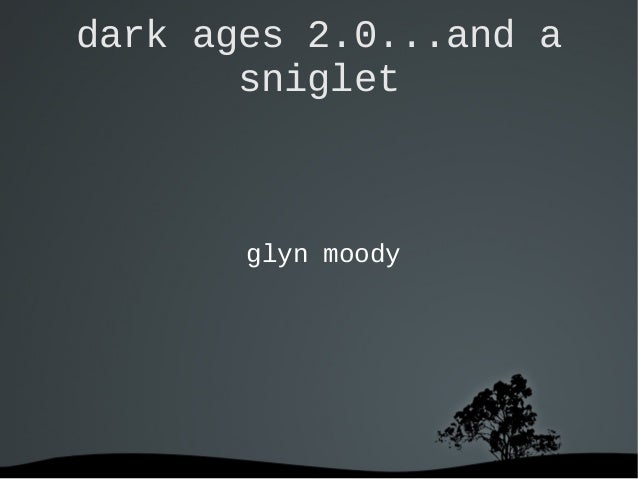 dark ages 2.0...and a sniglet glyn moody