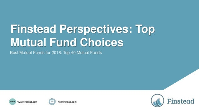Finstead Perspectives: Top Mutual Fund Choices Best Mutual Funds for 2018: Top 40 Mutual Funds hi@finstead.comwww.finstead...