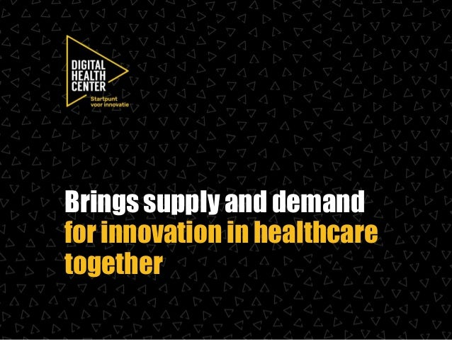 for innovation in healthcare together Bringssupply and demand