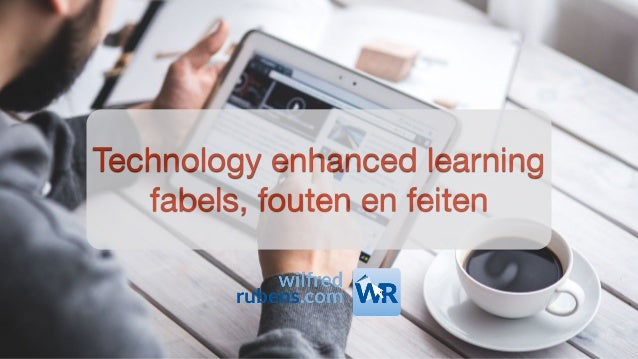 Technology enhanced learning  fabels, fouten en feiten
