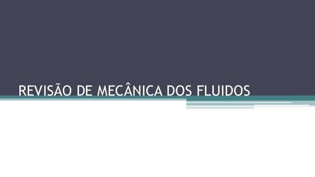 REVISÃO DE MECÂNICA DOS FLUIDOS