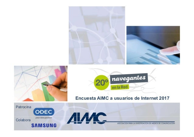 20º Navegantes en la Red – AIMC, 6/03/18 1 Patrocina Colabora Encuesta AIMC a usuarios de Internet 2017