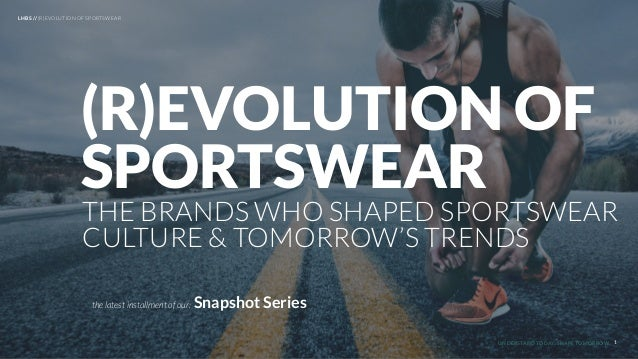UNDERSTAND TODAY. SHAPE TOMORROW. THE BRANDS WHO SHAPED SPORTSWEAR CULTURE & TOMORROW'S TRENDS (R)EVOLUTION OF SPORTSWEAR ...