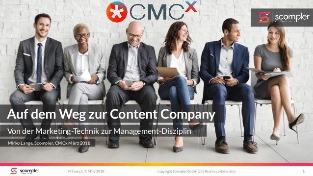 Mittwoch, 7. März 2018 copyright Scompler GmbH (alle Rechte vorbehalten) 1 Auf dem Weg zur Content Company Von der Marketi...