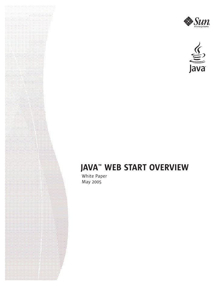 JAVA™ WEB START OVERVIEW White Paper May 2005
