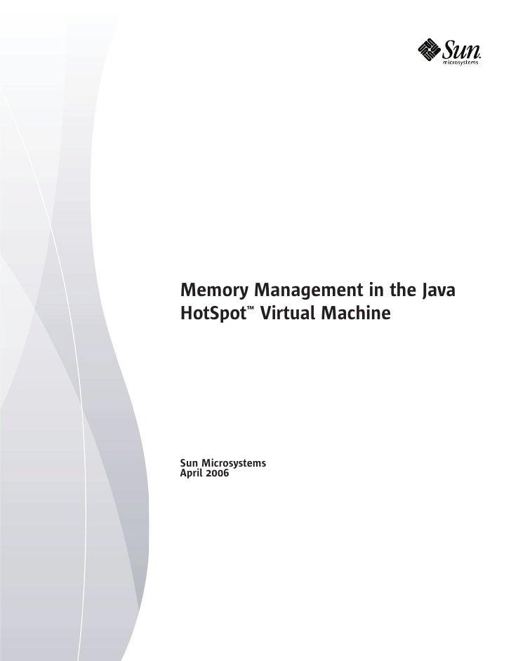 Memory Management in the Java HotSpot™ Virtual Machine     Sun Microsystems April 2006