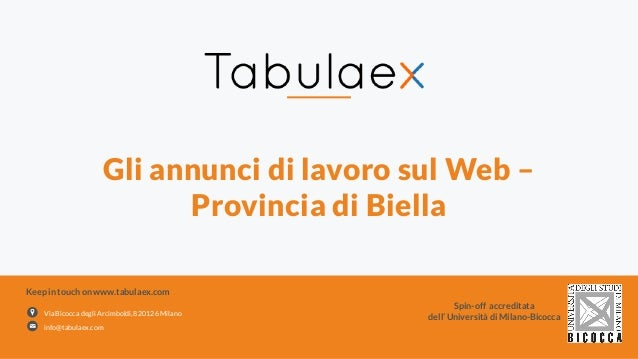 Gli annunci di lavoro sul Web – Provincia di Biella Via Bicocca degli Arcimboldi,8 20126 Milano info@tabulaex.com Keep in ...