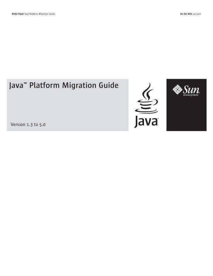 White Paper Java Platform Migration Guide   On the Web sun.com     Java™ Platform Migration Guide    Version 1.3 to 5.0