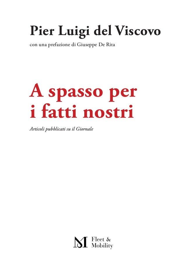 A spasso per i fatti nostri Pier Luigi del Viscovo Articoli pubblicati su il Giornale con una prefazione di Giuseppe De Ri...
