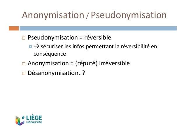 Anonymisation / Pseudonymisation ¨ Pseudonymisation =réversible ¤ à sécuriserlesinfospermettantlaréversibilitéen c...