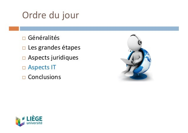 Ordredujour ¨ Généralités ¨ Lesgrandesétapes ¨ Aspectsjuridiques ¨ AspectsIT ¨ Conclusions
