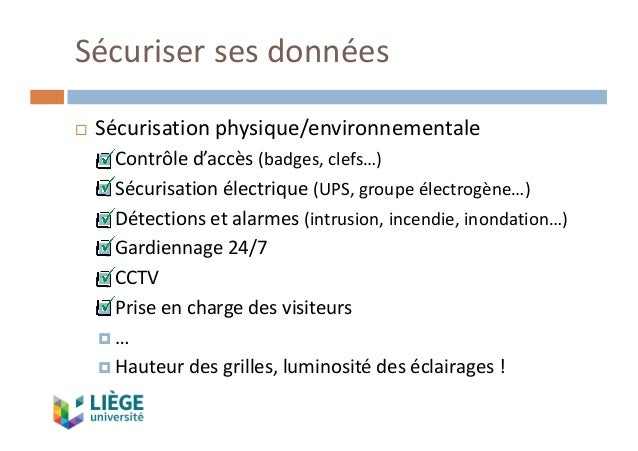 Sécurisersesdonnées ¨ Sécurisationphysique/environnementale ¤ Contrôled'accès(badges,clefs…) ¤ Sécurisationélectriq...