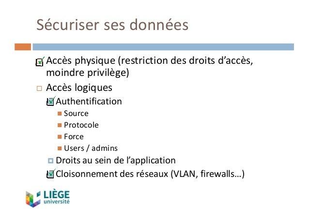 Sécurisersesdonnées ¨ Accèsphysique(restrictiondesdroitsd'accès, moindreprivilège) ¨ Accèslogiques ¤ Authentific...
