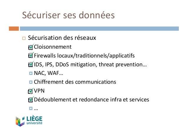 Sécurisersesdonnées ¨ Sécurisationdesréseaux ¤ Cloisonnement ¤ Firewallslocaux/traditionnels/applicatifs ¤ IDS,IPS,...
