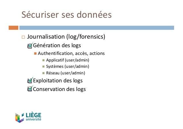 Sécurisersesdonnées ¨ Journalisation(log/forensics) ¤ Générationdeslogs n Authentification,accès,actions n Applicat...