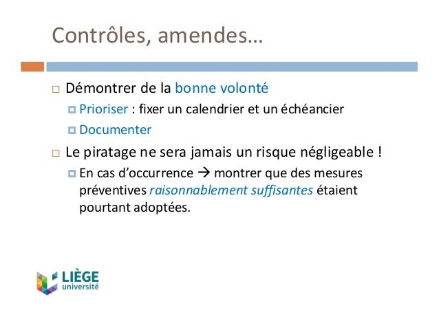 Contrôles,amendes… ¨ Démontrerdelabonnevolonté ¤ Prioriser :fixeruncalendrieretunéchéancier ¤ Documenter ¨ Lep...