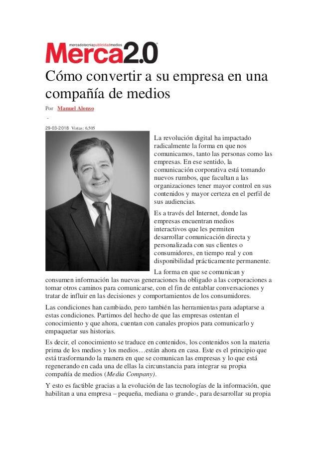 Cómo convertir a su empresa en una compañía de medios Por Manuel Alonso - 29-03-2018 Vistas: 6,505 La revolución digital h...