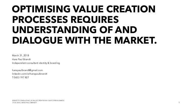 IDENTITY CONSULTING   IF VALUE CREATION IS OUR CORE BUSINESS.. 31.03.2018, HANS PAUL BRANDT OPTIMISING VALUE CREATION PROC...