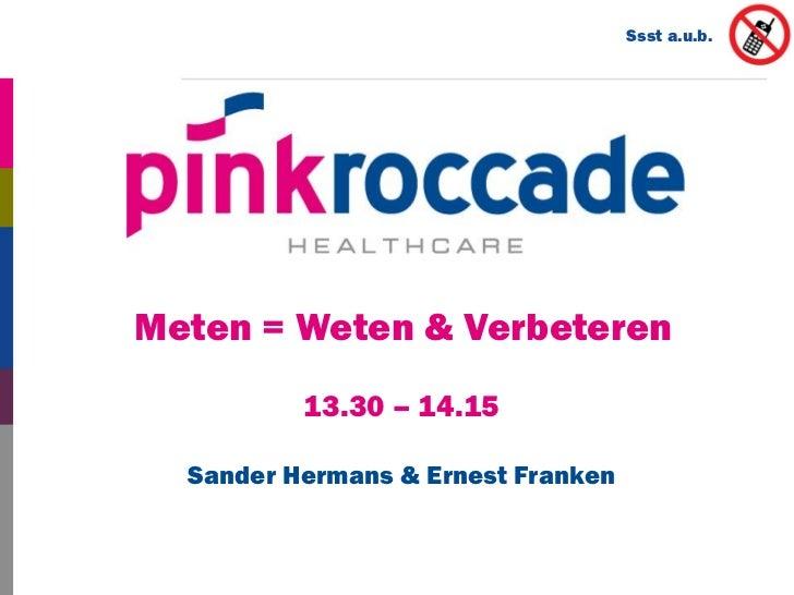 Ssst a.u.b.Meten = Weten & Verbeteren          13.30 – 14.15  Sander Hermans & Ernest Franken