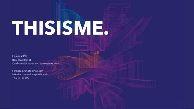 IDENTITY CONSULTING | THISISME. 08.04.2018, HANS PAUL BRANDT THISISME. 08 april 2018 Hans Paul Brandt Onafhankelijk consul...