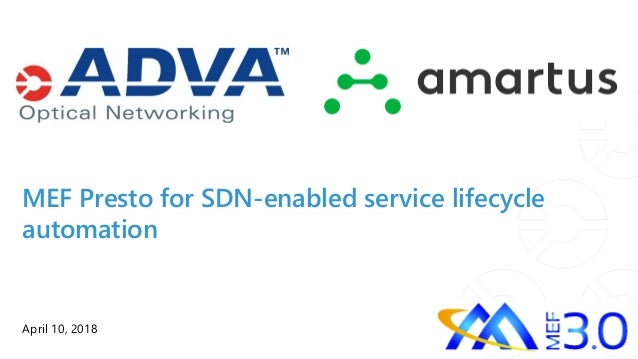 MEF Presto for SDN-enabled service lifecycle automation April 10, 2018