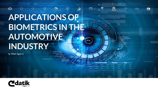 by Mikel Aguirre APPLICATIONS OF BIOMETRICS IN THE AUTOMOTIVE INDUSTRY