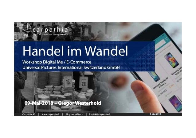 Carpathia AG | www.carpathia.ch | blog.carpathia.ch | kontakt@carpathia.ch Handel im Wandel Workshop Digital Me / E-Commer...