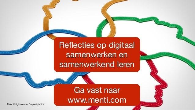 Reflecties op digitaal samenwerken en samenwerkend leren Foto: © lightsource, Depositphotos Ga vast naar www.menti.com