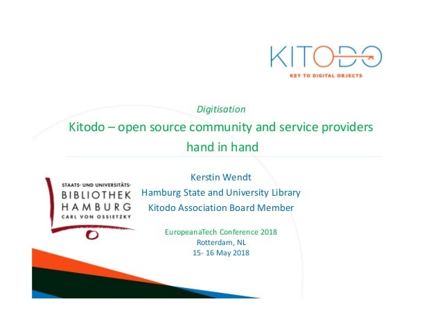 www.kitodo.org Digitisation Kitodo – open source community and service providers hand in hand Kerstin Wendt Hamburg State ...
