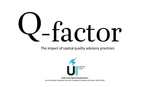The impact of spatial quality advisory practices -factorRuimtelijke kwaliteitsteams in Nederland Q Ruimtelijke kwaliteitst...