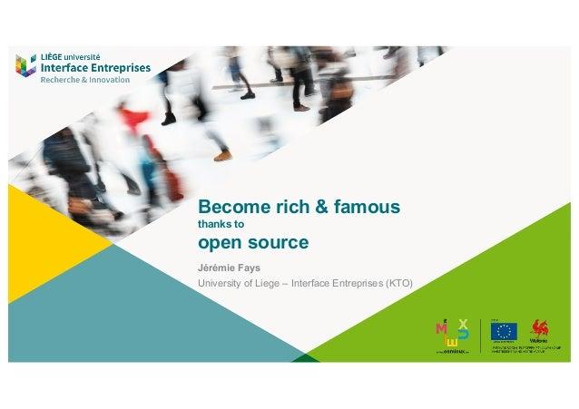 Become rich & famous thanks to open source Jérémie Fays University of Liege – Interface Entreprises (KTO)