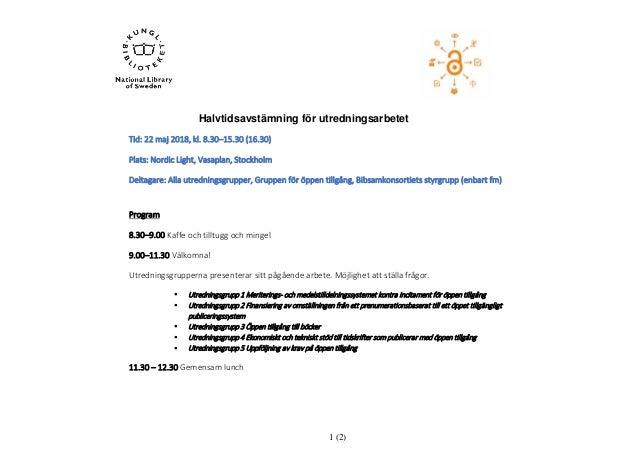 1 (2) Halvtidsavstämning för utredningsarbetet Tid: 22 maj 2018, kl. 8.30–15.30 (16.30) Plats: Nordic Light, Vasaplan, Sto...