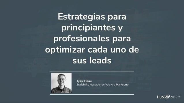 #MadridHug Estrategias para principiantes y profesionales para optimizar cada uno de sus leads Tyler Haire Scalability Man...