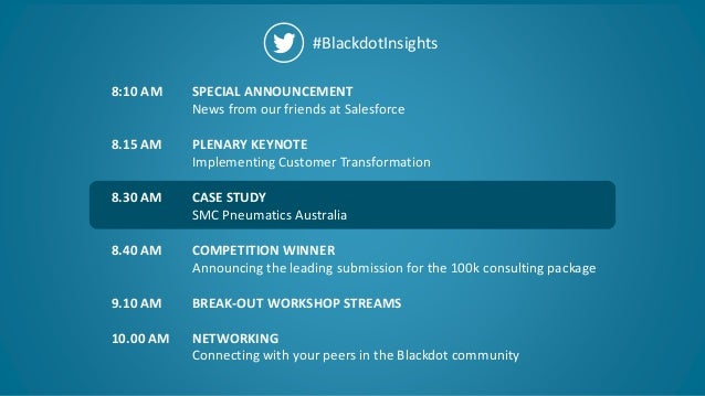 17 #BlackdotInsights SPECIAL ANNOUNCEMENT News from our friends at Salesforce PLENARY KEYNOTE Implementing Customer Transf...