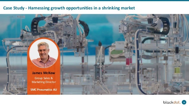 18 Case Study - Harnessing growth opportunities in a shrinking market James McKew Group Sales & Marketing Director SMC Pne...