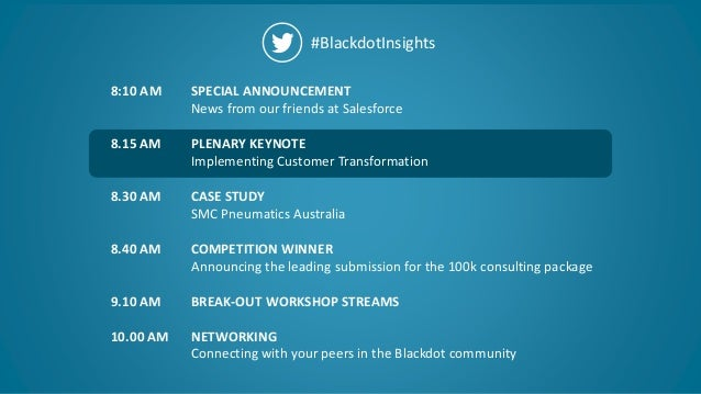 9 #BlackdotInsights SPECIAL ANNOUNCEMENT News from our friends at Salesforce PLENARY KEYNOTE Implementing Customer Transfo...