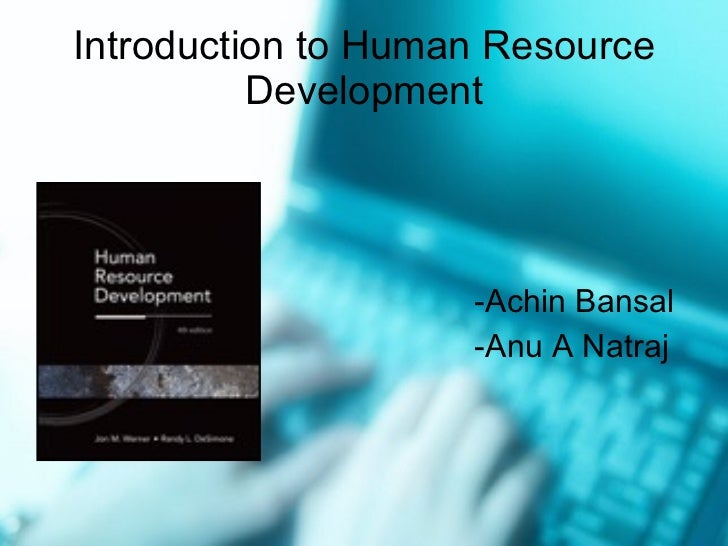 Introduction to Human Resource Development <ul><li>-Achin Bansal </li></ul><ul><li>-Anu A Natraj </li></ul>